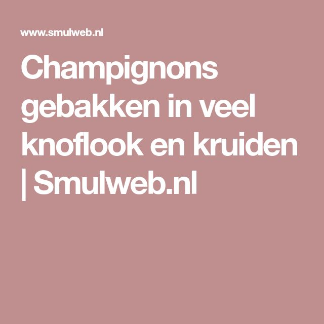 Champignons gebakken in veel knoflook en kruiden   Smulweb.nl