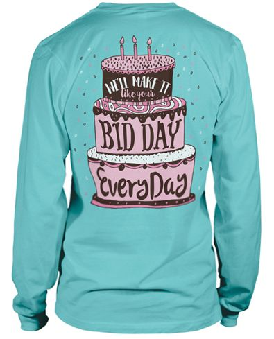 We'll Make it Like Your Bid Day Every Day T-shirt.  How cute!