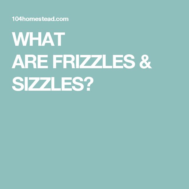WHAT AREFRIZZLES & SIZZLES?