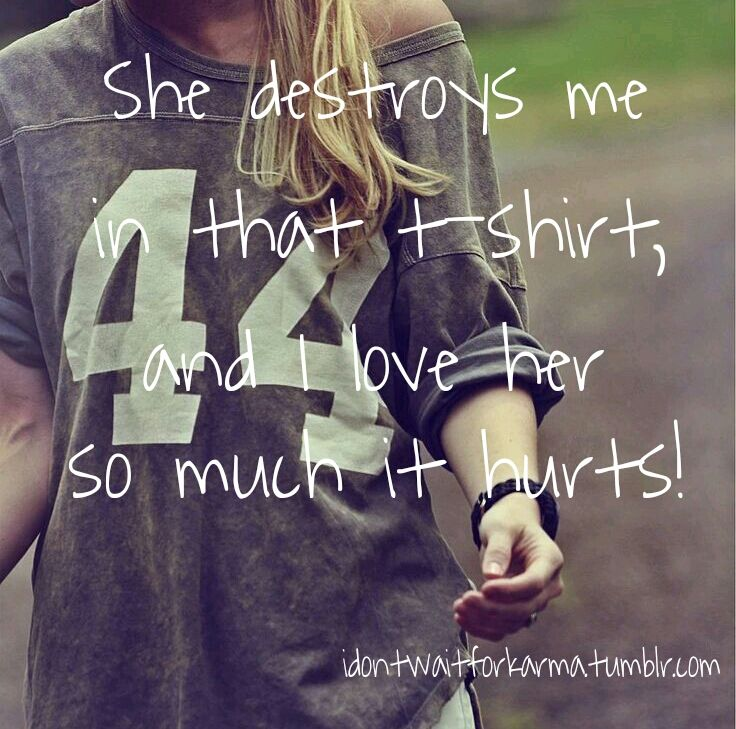 """Perfect Storm- Brad Paisley """"She destroys me in that t-shirt, and I love her so much it hurts!"""""""