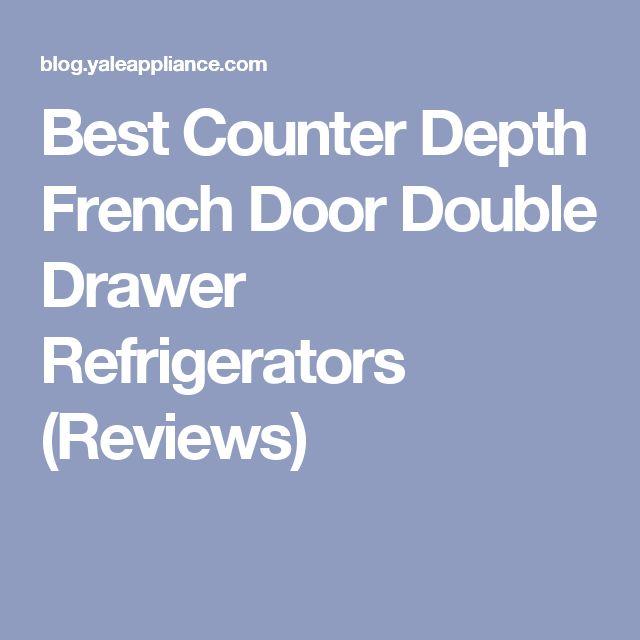 Best Counter Depth French Door Double Drawer Refrigerators (Reviews)