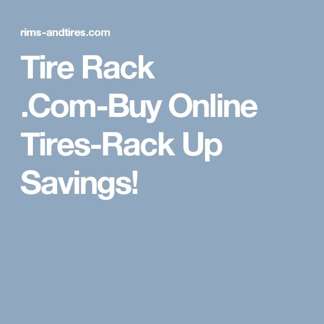 Tire Rack .Com-Buy Online Tires-Rack Up Savings!