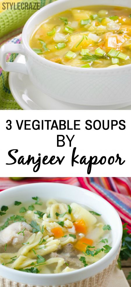 3 Yummilicious Vegetable Soups By Sanjeev Kapoor