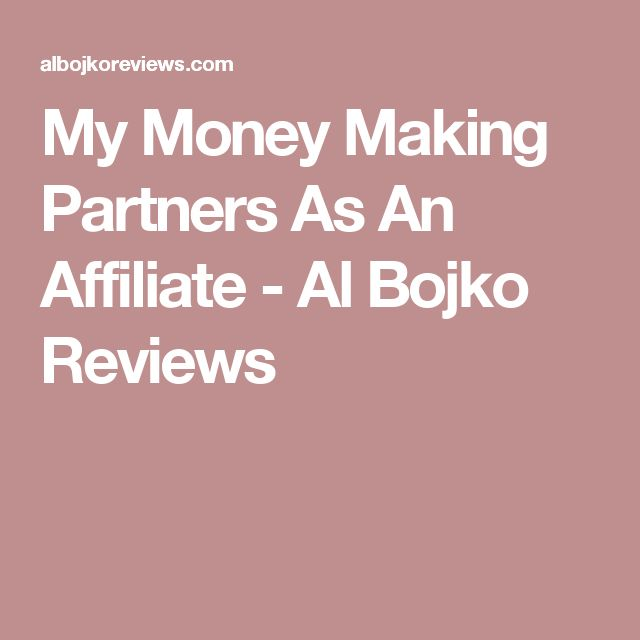 My Money Making Partners As An Affiliate - Al Bojko Reviews
