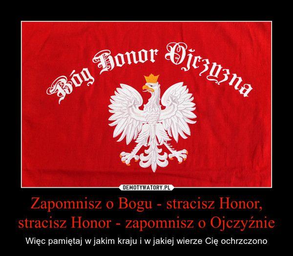 Zapomnisz o Bogu - stracisz Honor, stracisz Honor - zapomnisz o Ojczyźnie