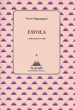 Piero Bigongiari - Favola - Via del Vento Edizioni