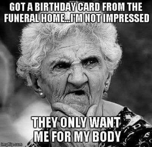 Birthday card fail: They only want me for my body. More at: 36 Hilarious Mortician Humor Memes » Urns | Online