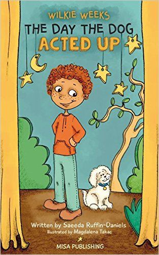 Wilkie Weeks - The Day The Dog Acted Up eBook: written by Saeeda Ruffin-Daniels, Illustrated by Mag Takac
