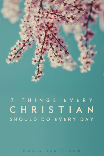 These are 7 things that every Christian should be doing each day -
