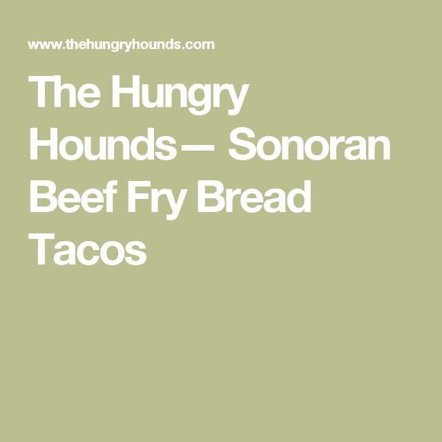 The Hungry Hounds— Sonoran Beef Fry Bread Tacos
