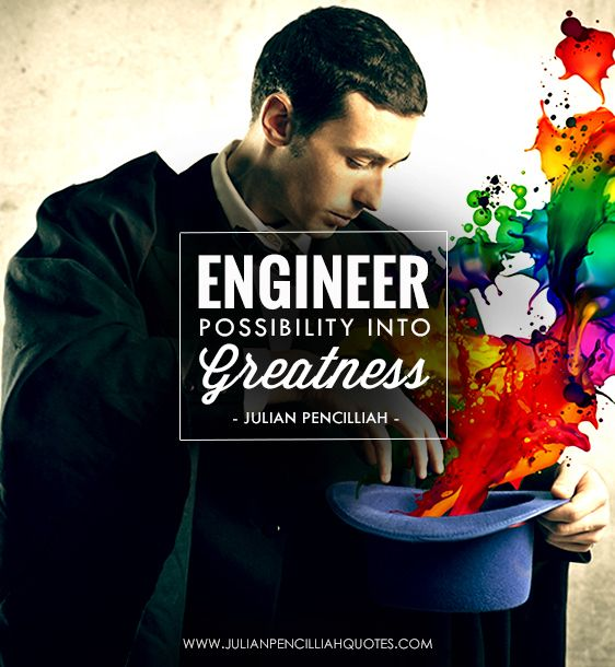 Engineer possibility into greatness. Julian Pencilliah #Quotes #Possibility #Greatness