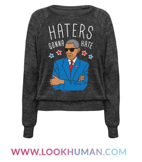 """Give your haters the presidential treatment with this """"Haters Gonna Hate' design with an illustration of cool Obama! Perfect for an Obama supporter, democrat, 4th of July, political humor, patriotic parties, Obama memes, and Obama humor!"""