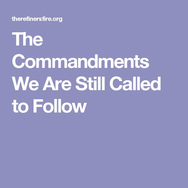The Commandments We Are Still Called to Follow