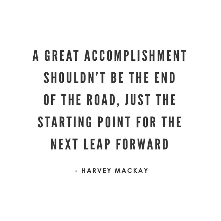 Inspirational Quotes On Pinterest: A Great Accomplishment Shouldn't Be The End Of The Road