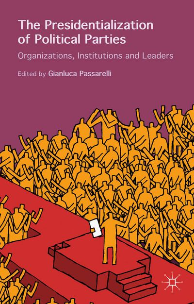 An edited volume by Gianluca Passarelli on the causes of party presidentialization