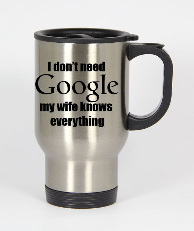 I Don't Need Google My Wife Knows Everything travel mugs coffee mug tea mug Size 14oz One Size Stainless Steel