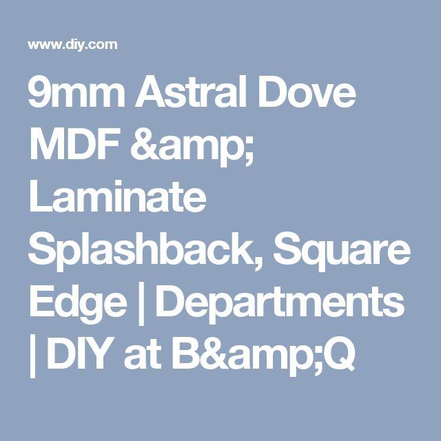 9mm Astral Dove MDF & Laminate Splashback, Square Edge   Departments   DIY at B&Q
