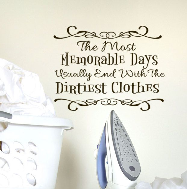 The Most Memorable Days Usually End With The Dirtiest Clothes Wall Decal Words For Laundry Decor Laundry Room Quoteslaundry