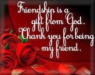 Friendship is a gift from God...Thank you for being my friend