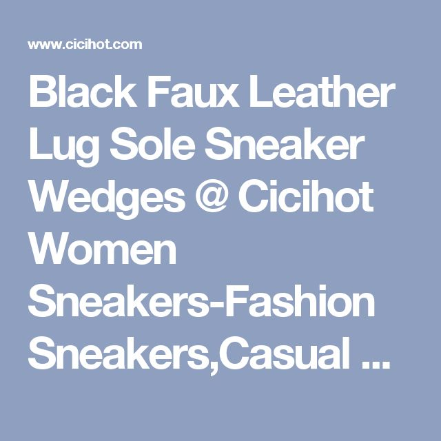 Black Faux Leather Lug Sole Sneaker Wedges @ Cicihot Women Sneakers-Fashion Sneakers,Casual Sneakers,Wedge Sneakers,Platform Sneakers,Hidden Wedge Sneakers,High Top Sneakers,Lace Up Sneakers,Studded Sneakers,Buckle Sneakers