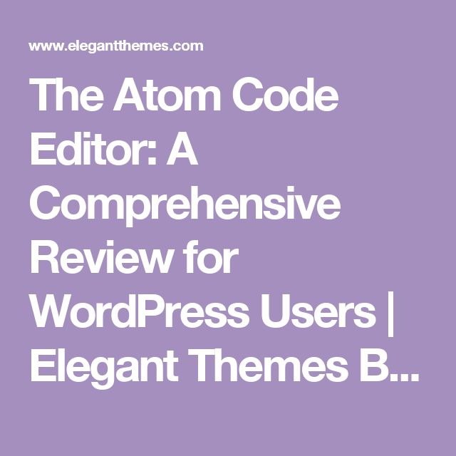 The Atom Code Editor: A Comprehensive Review for WordPress Users | Elegant Themes Blog