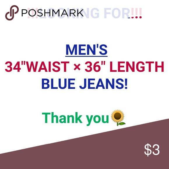 """Men's Clothing----> LOOKING FOR MENS JEANS(34""""waist×36""""length)!! My main squeeze is very tall and thinner😎 his jean size is somewhat hard to find! If you are posh friends with anyone that has this size BLUE JEANS for men, PLEASE send them my way! Thanks!! 👉He does NOT wear skinny jeans!!!!                     💗 RELAXED OR BOOTCUT💗 Jeans Relaxed"""