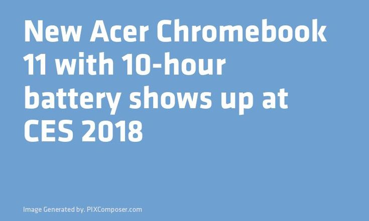 New Acer Chromebook 11 with 10-hour battery shows up at CES 2018