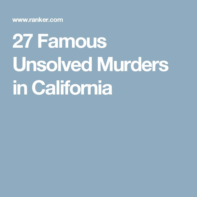 27 Famous Unsolved Murders in California
