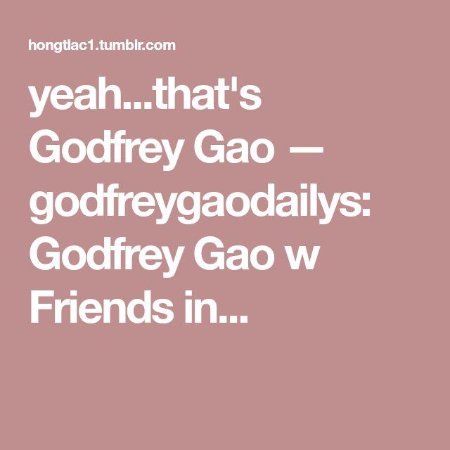 yeah...that's Godfrey Gao — godfreygaodailys: Godfrey Gao w Friends in...