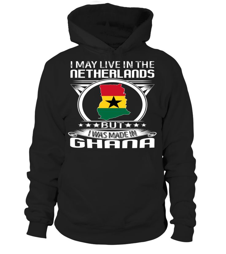 I May Live in the Netherlands But I Was Made in Ghana Country T-Shirt V4 #GhanaShirts