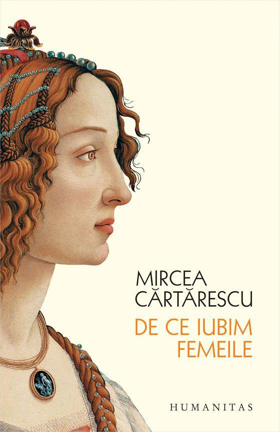 Mircea Cartarescu - De ce iubim femeile -
