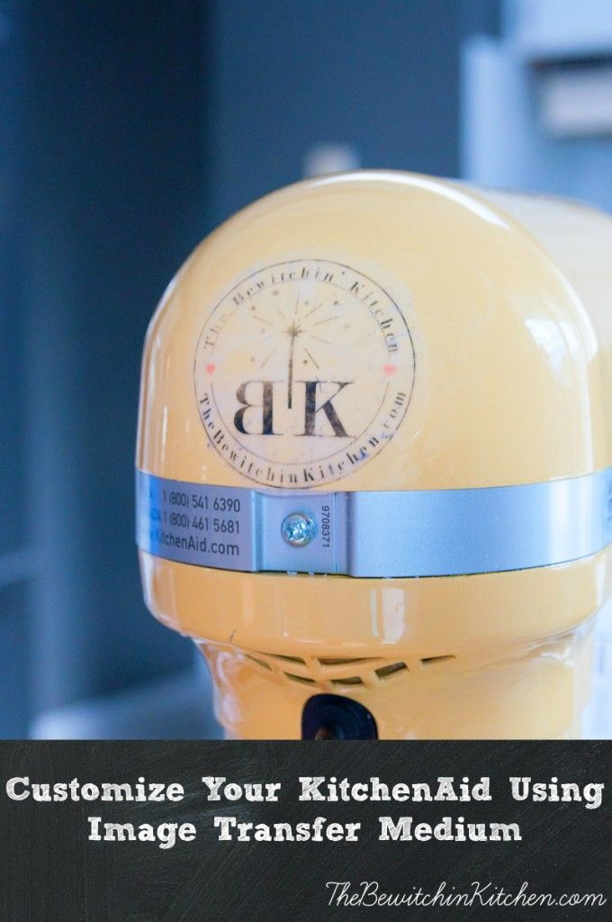 Customize Your KitchenAid Mixer: an easy KitchenAid Hack using Image Transfer Medium