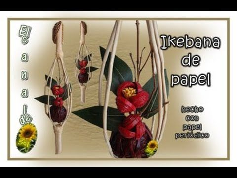 IKEBANA DE PAPEL PERIODICO - Ikebana newspaper - YouTube