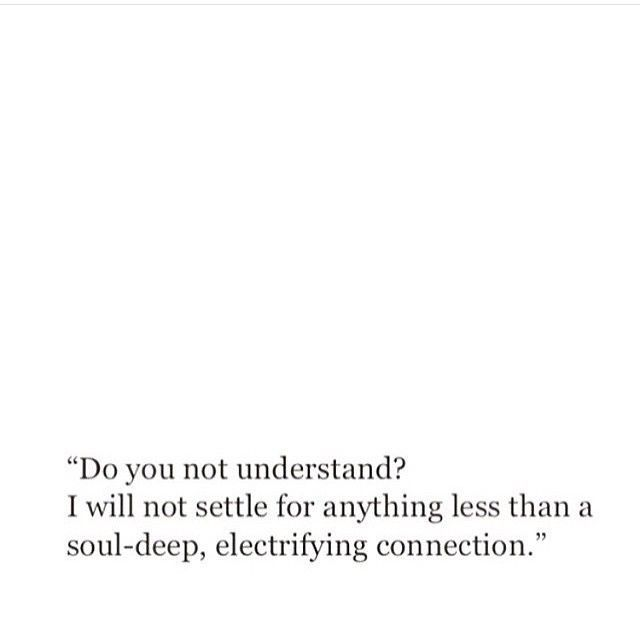 """""""Do you not understand? I will not settle for anything less than a soul-deep, electrifying connection."""""""