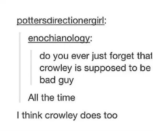 ''Do you ever just forget that Crowley is supposed to be bad guy?'' ALL. THE. TIME.