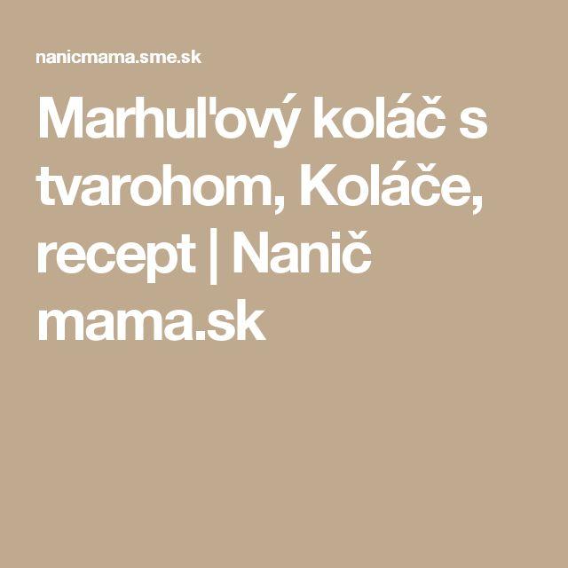 Marhuľový koláč s tvarohom, Koláče, recept | Nanič mama.sk