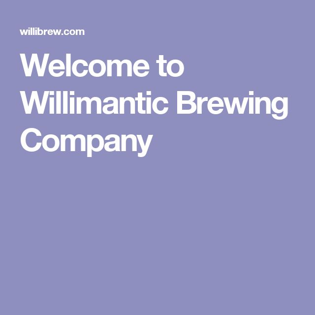 Welcome to Willimantic Brewing Company