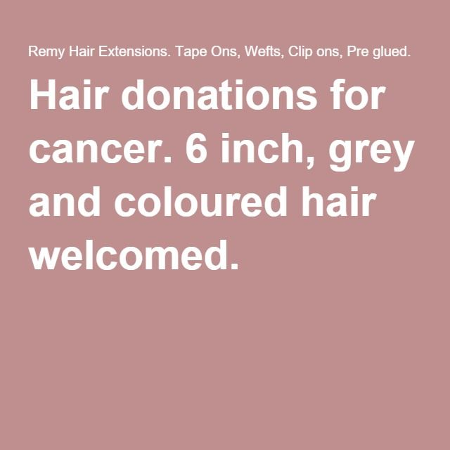 Hair donations for cancer. 6 inch, grey and coloured hair welcomed.