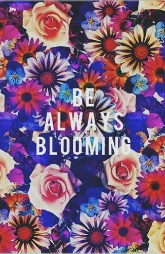 be always blooming! For my tattoo or may I always bloom