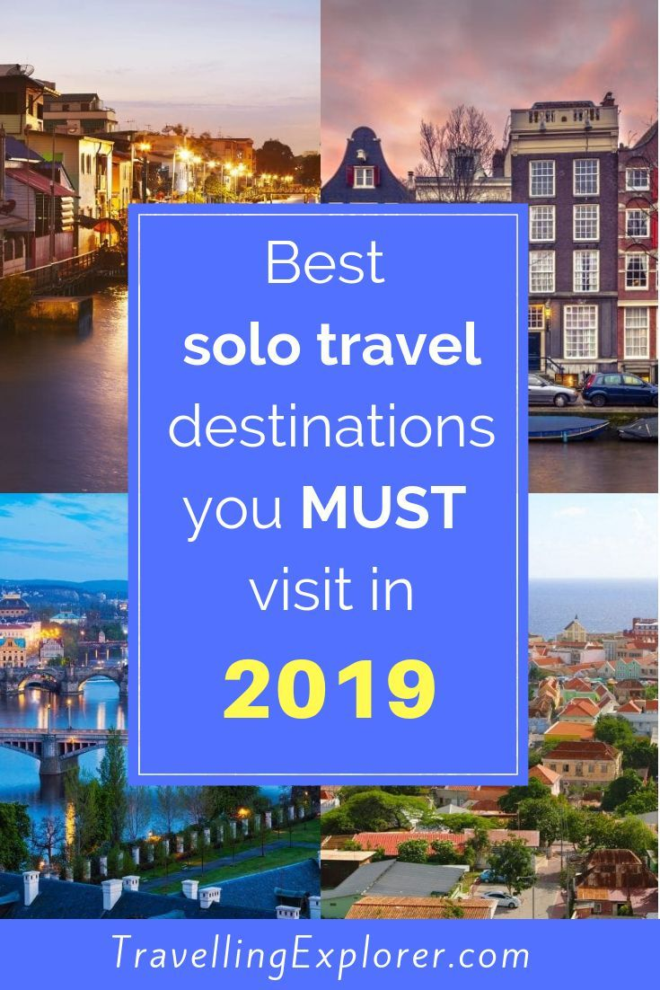 Best Solo Travel Destinations You Must Visit In 2019 Solo Travel