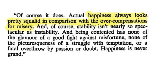 Happiness is never grand. (original quote by Aldous Huxley, Brave New World)
