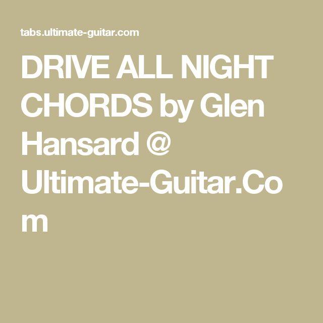 DRIVE ALL NIGHT CHORDS by Glen Hansard @ Ultimate-Guitar.Com