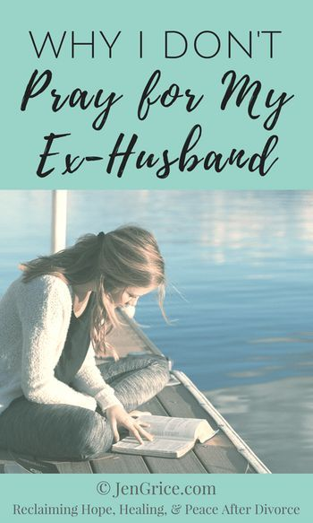Why I Don't Pray for my Ex-Husband | BLOGS: Hope-Filled posts | Ex
