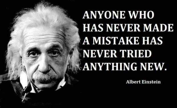 """Anyone who has never made a mistake has never tried anything new."" — Albert Einstein"