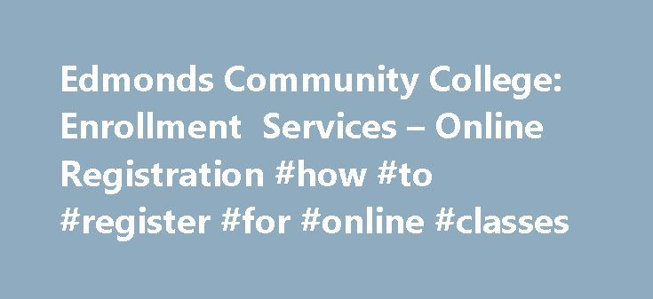 Edmonds Community College: Enrollment Services – Online Registration #how #to #register #for #online #classes http://commercial.nef2.com/edmonds-community-college-enrollment-services-online-registration-how-to-register-for-online-classes/  # Online Registration Once you have registered, view your schedule online or at a Kiosk on campus. Online Registration Hours: NOTE: Online registration is closed as of the fourth day of every quarter as instructor permission is needed to add most classes…