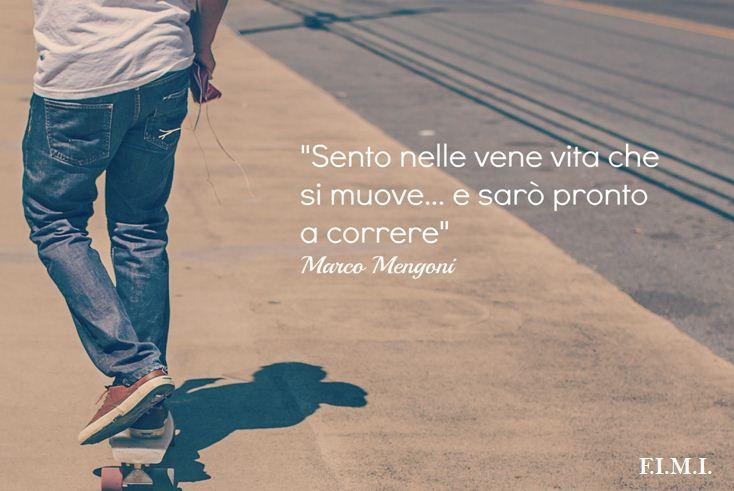 """Sento nelle vene vita che si muove e sarà pronto a correre. (Citazione di Marco Mengoni da """"Pronto a correre"""")"""