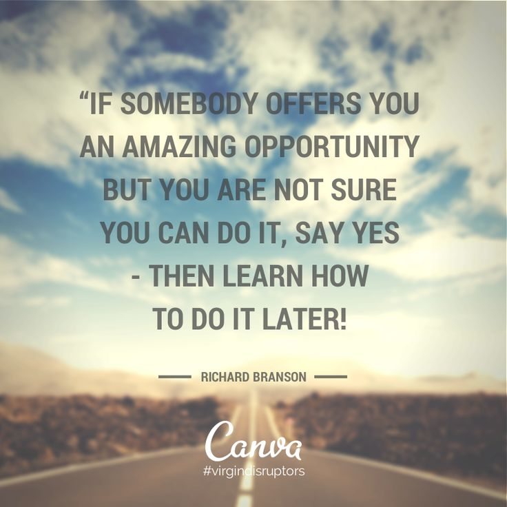"""If somebody offers you an amazing opportunity but you are not sure you can do it, say yes - then learn how to do it later."" Richard Branson #quotes http://blog.canva.com/"