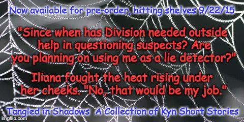 Tangled in Shadows, A Collection of Kyn Short Stories    Ensnared by Shadows, 3.5 Deception leaves a tangled web...