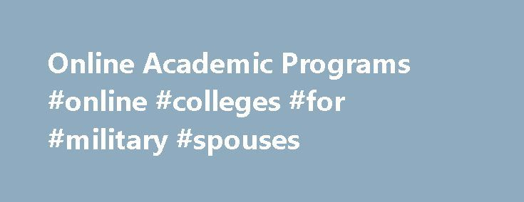 Online Academic Programs #online #colleges #for #military #spouses http://florida.nef2.com/online-academic-programs-online-colleges-for-military-spouses/  # Online Degrees Certificates The discount for Federal employees and their spouses and eligible dependents will be applied to out-of-state tuition and specialty graduate programs. It does not apply to doctoral programs. This discount cannot be combined with the Completion Scholarship for Maryland community college students or the…