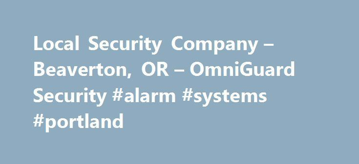 "Local Security Company – Beaverton, OR – OmniGuard Security #alarm #systems #portland http://louisiana.nef2.com/local-security-company-beaverton-or-omniguard-security-alarm-systems-portland/  # OmniGuard, a Portland security company, knows that every customer's security alarm needs are different. We provide ""Security for the Modern World,"" using advanced technology security alarm systems for Portland home and business owners. Wireless, easy to use, and robust in offerings, our business"